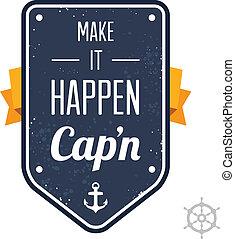 עשה, זה, cap'n, happen